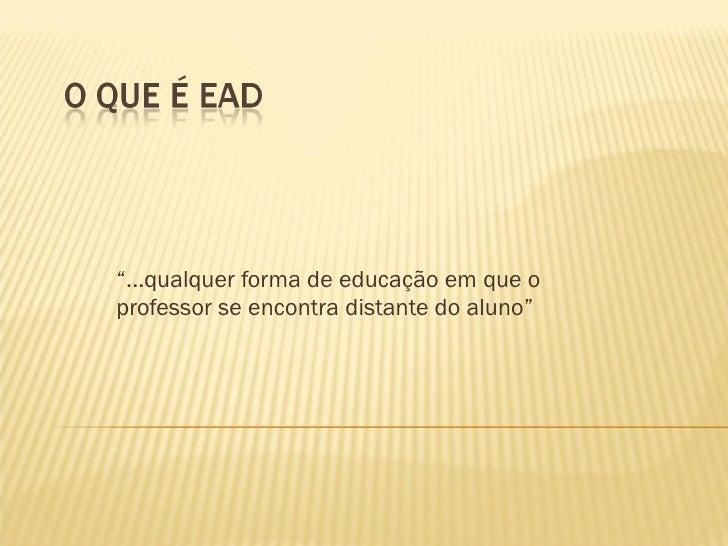 """"""" ...qualquer forma de educação em que o professor se encontra distante do aluno"""""""