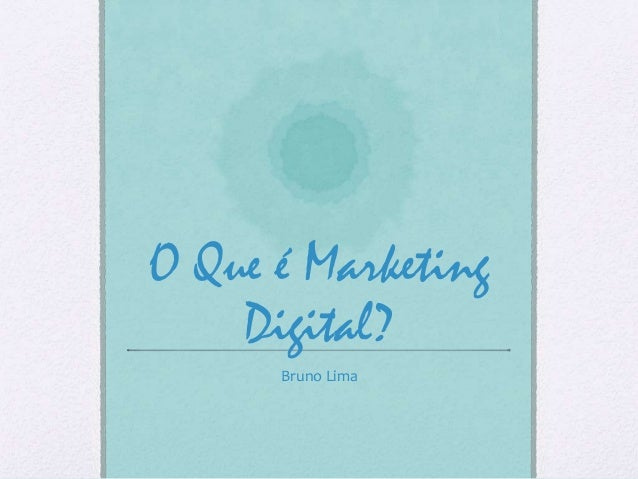 O Que é Marketing Digital? Bruno Lima