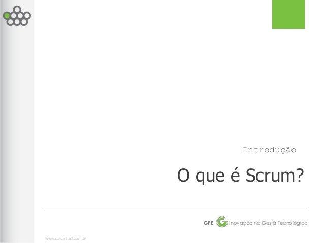 Introdução                       O que é Scrum?                         GPE   Inovação na Gestã Tecnológicawww.scrumhalf.c...