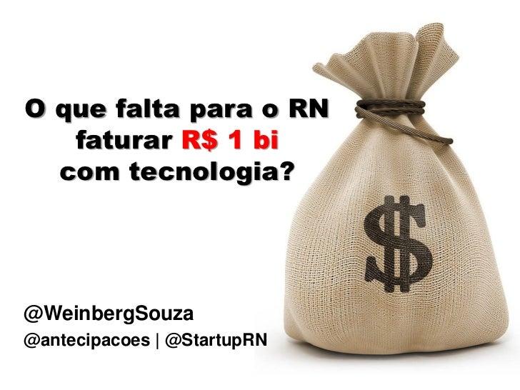 O que falta para o RN   faturar R$ 1 bi  com tecnologia?@WeinbergSouza@antecipacoes | @StartupRN