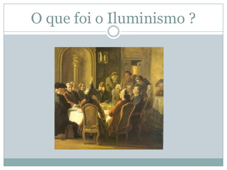 O que foi o Iluminismo ?<br />