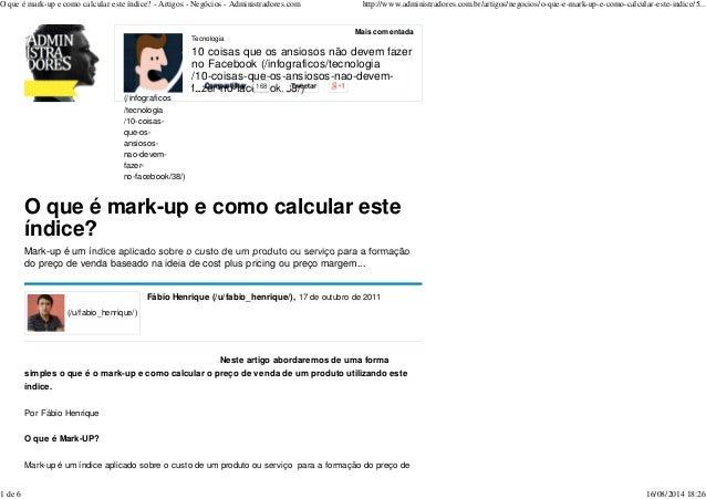 O que é mark-up e como calcular este índice? - Artigos - Negócios - Administradores.com http://www.administradores.com.br/...