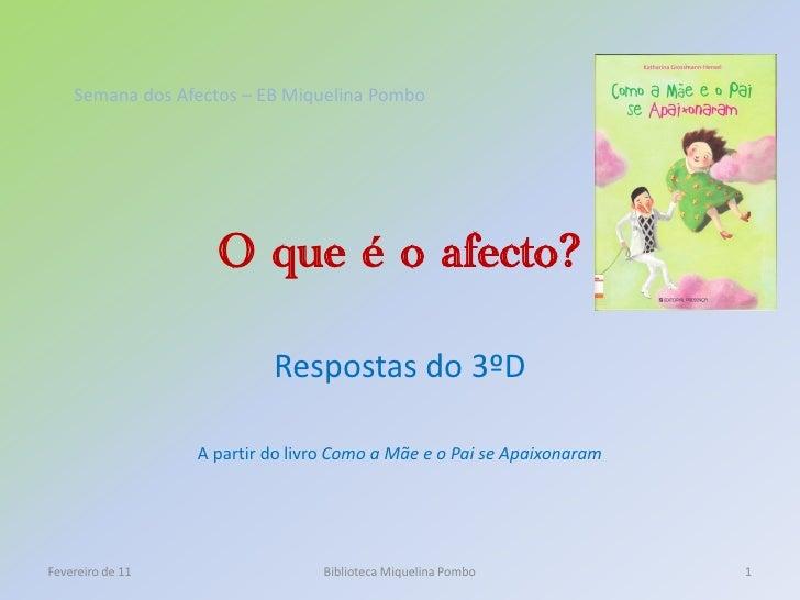 Semana dos Afectos – EB Miquelina Pombo                    O que é o afecto?                           Respostas do 3ºD   ...