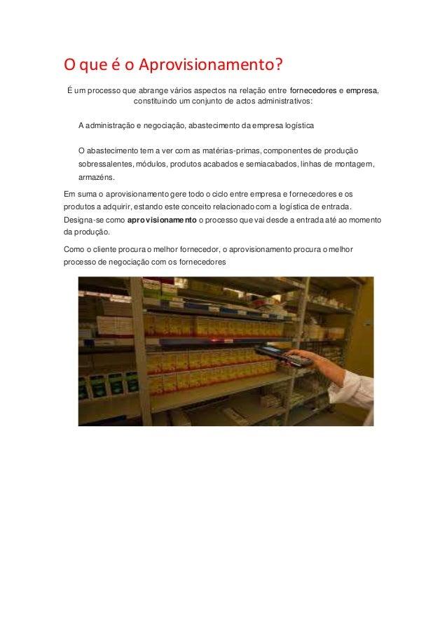 O que é o Aprovisionamento?  É um processo que abrange vários aspectos na relação entre fornecedores e empresa,  constitui...