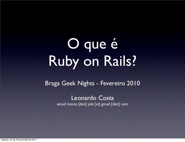 O que é                                      Ruby on Rails?                                     Braga Geek Nights - Fevere...