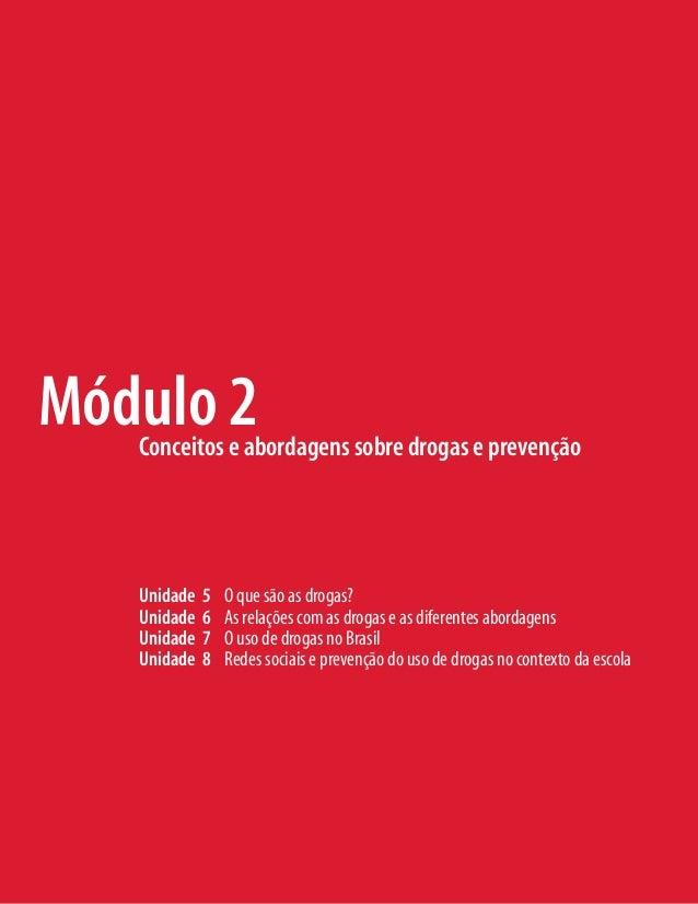 Unidade 5 O que são as drogas? Unidade 6 As relações com as drogas e as diferentes abordagens Unidade 7 O uso de drogas no...