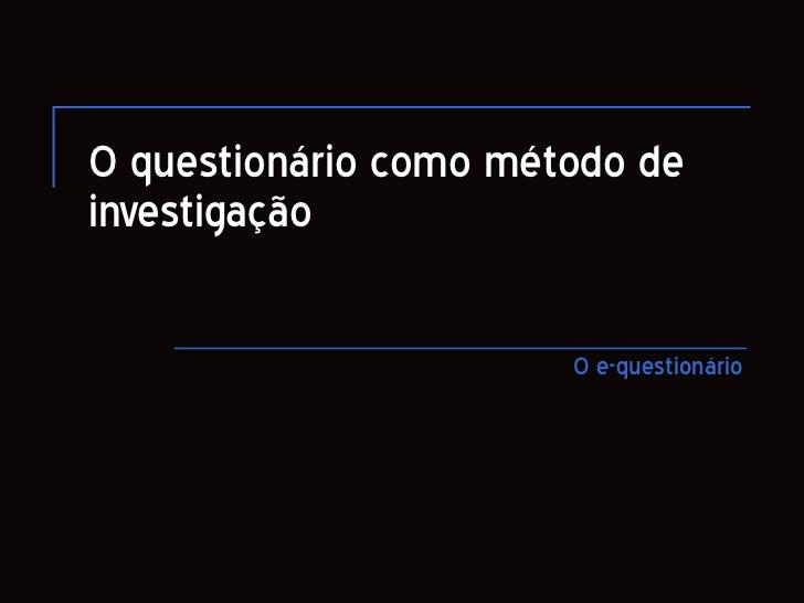 O questionário como método de investigação O e-questionário