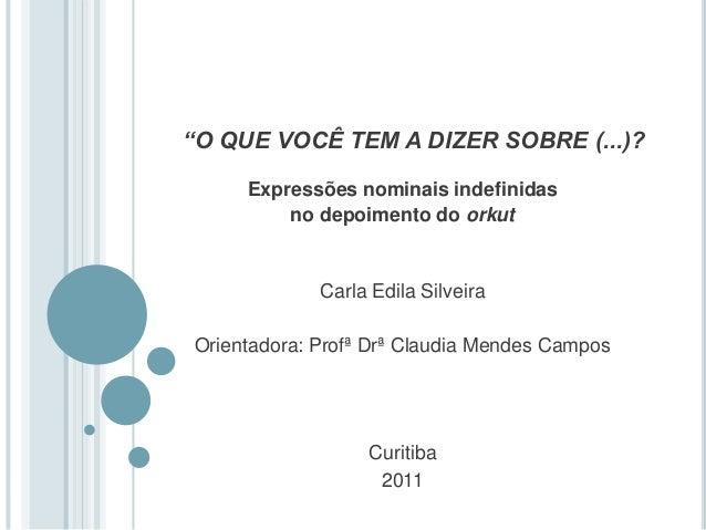 """""""O QUE VOCÊ TEM A DIZER SOBRE (...)? Expressões nominais indefinidas no depoimento do orkut Carla Edila Silveira Orientado..."""