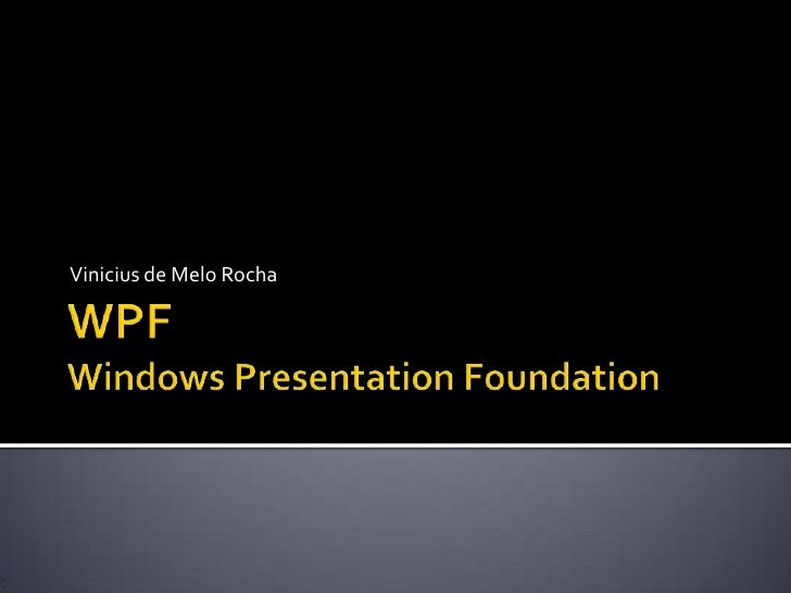 WPFWindows Presentation Foundation<br />Vinicius de Melo Rocha<br />