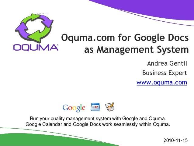 Oquma.com for Google Docs as Management System Andrea Gentil Business Expert www.oquma.com 2010-11-15 Run your quality man...