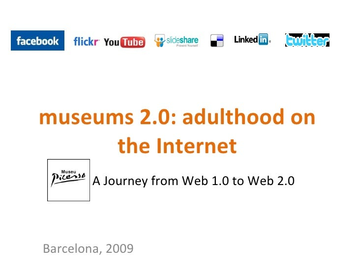 museums 2.0: adulthood on the Internet A Journey from Web 1.0 to Web 2.0 Barcelona, 2009