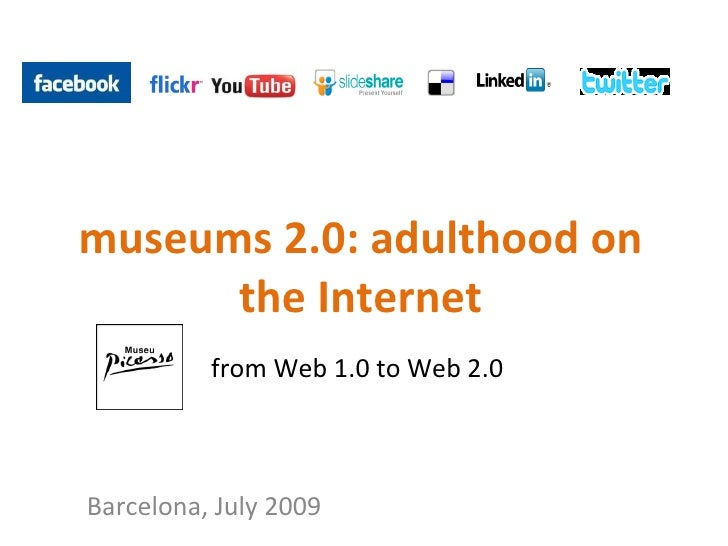 museums 2.0: adulthood on the Internet from Web 1.0 to Web 2.0 Barcelona, July 2009