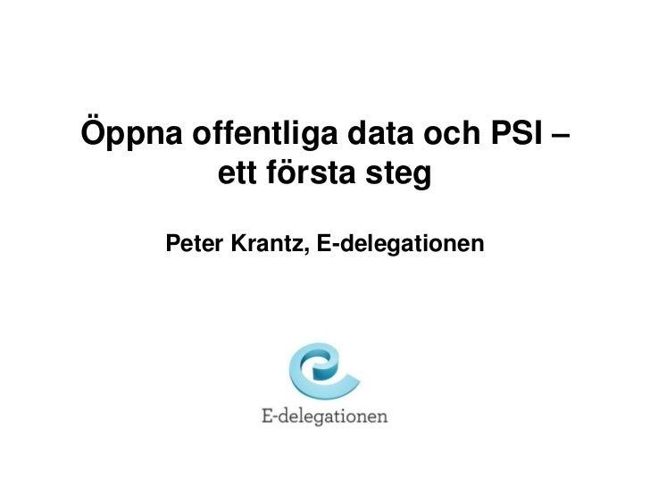 Öppnaoffentliga data och PSI – ettförstasteg<br />Peter Krantz, E-delegationen<br />