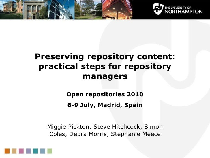 Preserving repository content: practical steps for repository managers<br />Open repositories 2010 <br />6-9 July, Madrid,...