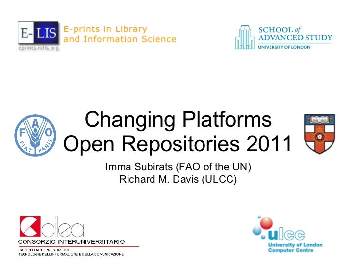 Changing PlatformsOpen Repositories 2011    Imma Subirats (FAO of the UN)      Richard M. Davis (ULCC)