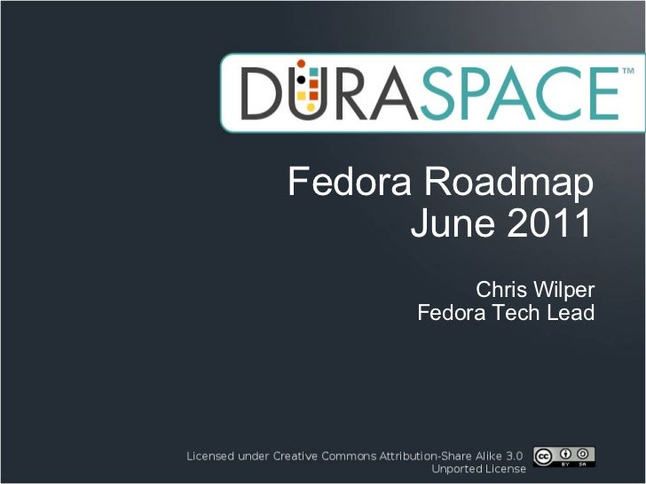 Fedora Roadmap June 2011 Chris Wilper Fedora Tech Lead