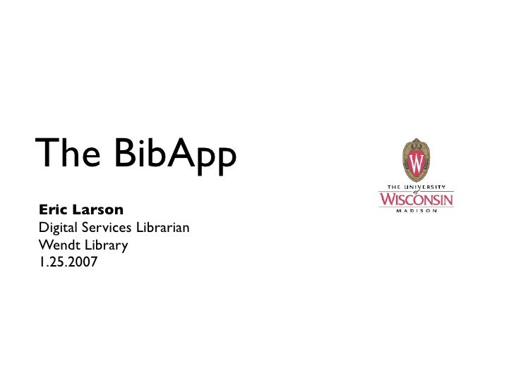 The BibApp Eric Larson Digital Services Librarian Wendt Library 1.25.2007