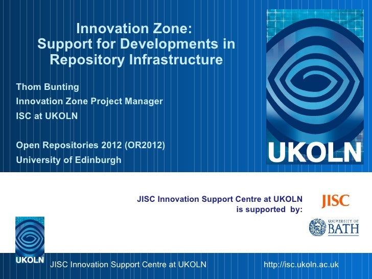 Innovation Zone:    Support for Developments in     Repository InfrastructureThom BuntingInnovation Zone Project ManagerIS...