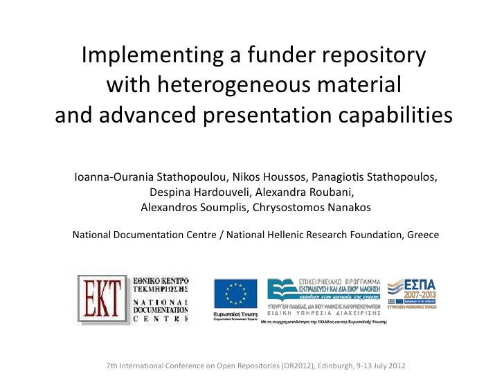 Implementing a funder repository     with heterogeneous materialand advanced presentation capabilities Ioanna-Ourania Stat...