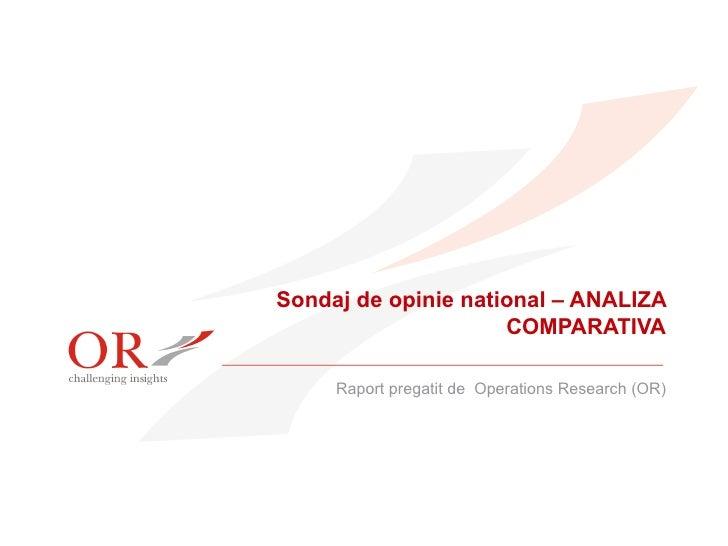 Sondaj de opinie national – ANALIZA COMPARATIVA Raport pregatit de  Operations Research (OR)