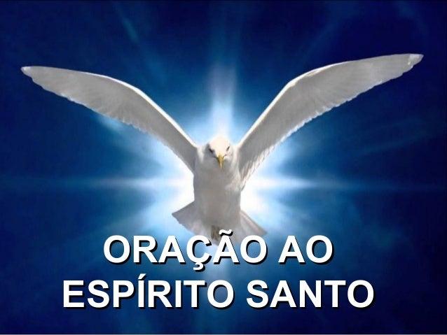 ORAÇÃO AOORAÇÃO AO ESPÍRITO SANTOESPÍRITO SANTO