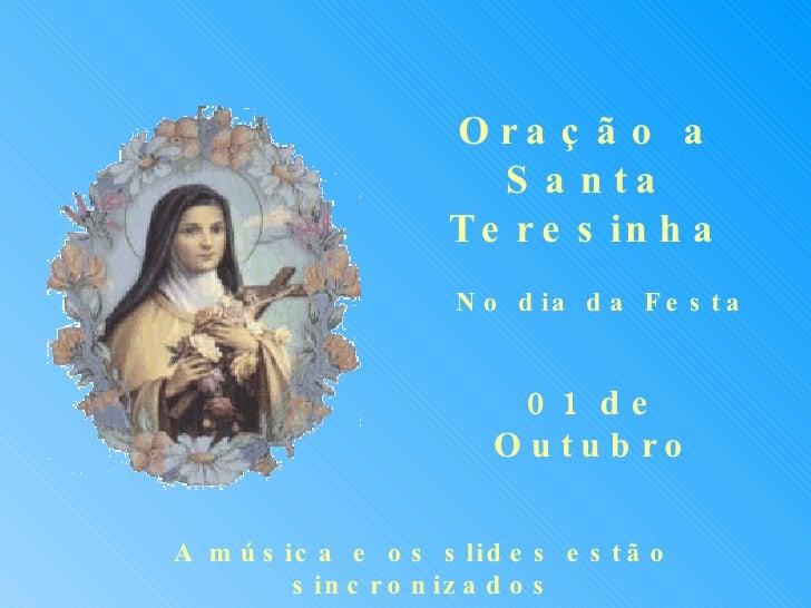 Oração a Santa Teresinha No dia da Festa 01 de Outubro A música e os slides estão sincronizados