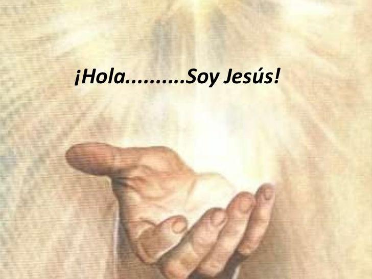 ¡Hola..........Soy Jesús!<br />