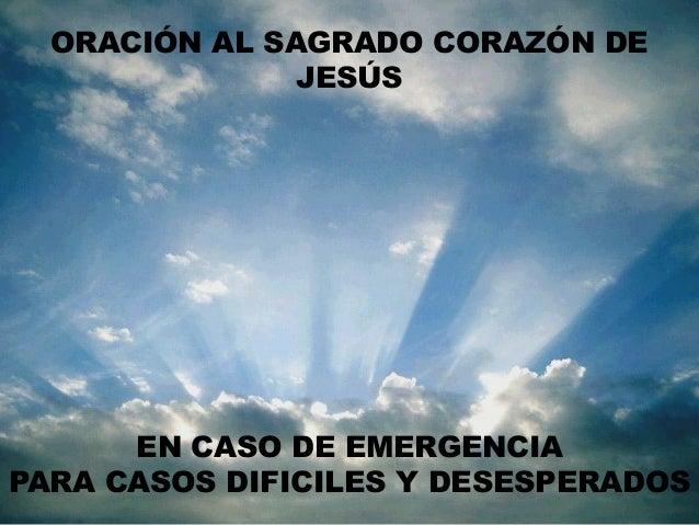 ORACIÓN AL SAGRADO CORAZÓN DE               JESÚS      EN CASO DE EMERGENCIAPARA CASOS DIFICILES Y DESESPERADOS