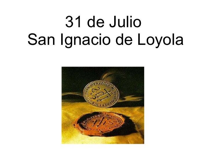 31 de Julio  San Ignacio de Loyola
