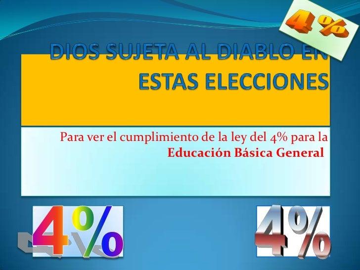 Para ver el cumplimiento de la ley del 4% para la                   Educación Básica General.