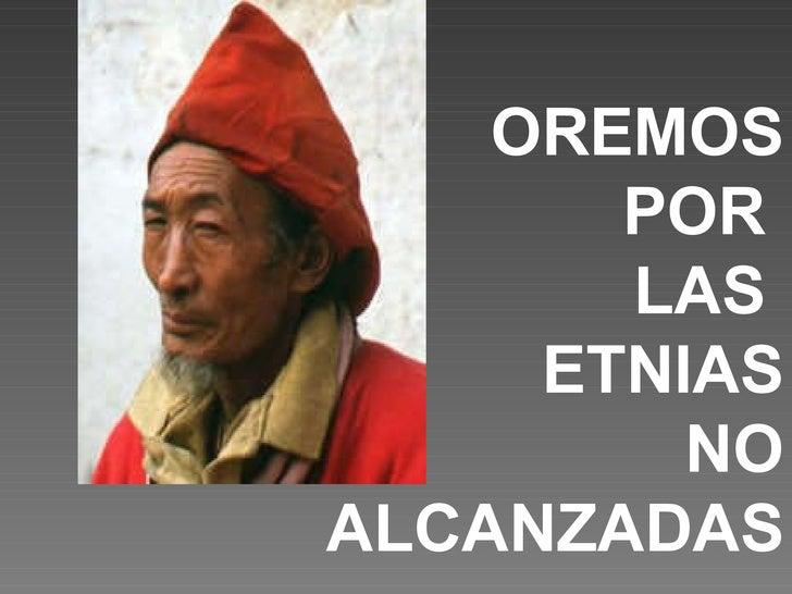 OREMOS POR  LAS  ETNIAS NO ALCANZADAS