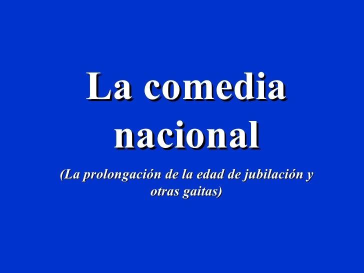La comedia nacional (La prolongación de la edad de jubilación y otras gaitas)