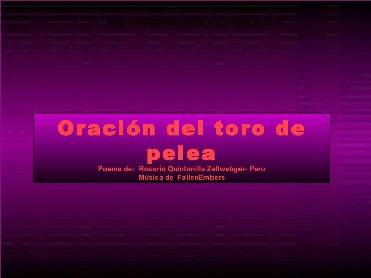http://Presentaciones-PowerPoint.com/Oración del toro de      pelea   Poema de: Rosario Quintanilla Zellwebger- Peru      ...