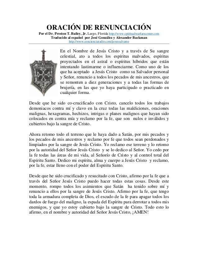 ORACIÓN DE RENUNCIACIÓN Por el Dr. Preston T. Bailey, Jr. Largo, Florida http://www.spiritualwarfarecenter.com Traducido a...