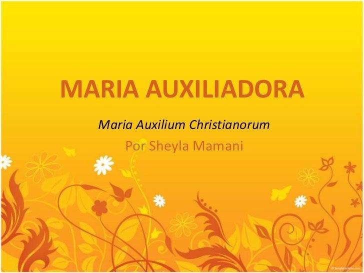 MARIA AUXILIADORA<br />MariaAuxiliumChristianorum<br />Por Sheyla Mamani<br />