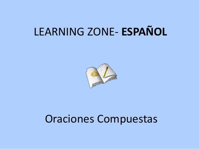 Oraciones Compuestas LEARNING ZONE- ESPAÑOL