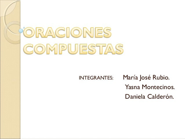 INTEGRANTES: María José Rubio. Yasna Montecinos. Daniela Calderón.