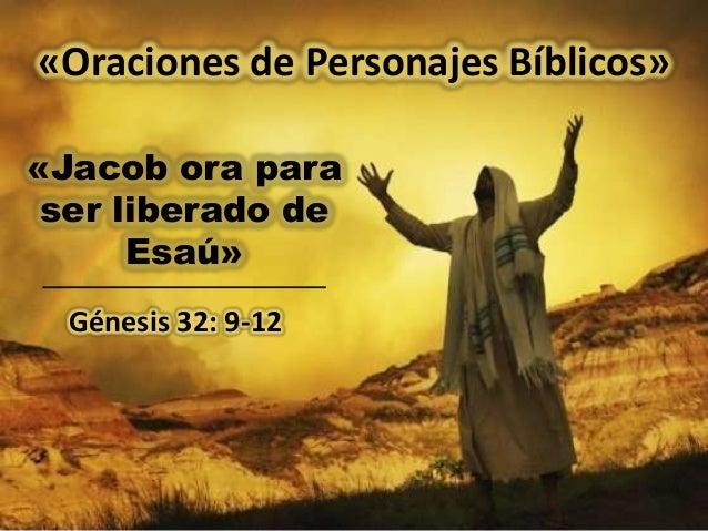 «Oraciones de Personajes Bíblicos» «Jacob ora para ser liberado de Esaú» Génesis 32: 9-12