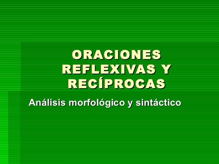 ORACIONES       REFLEXIVAS Y        RECÍPROCASAnálisis morfológico y sintáctico