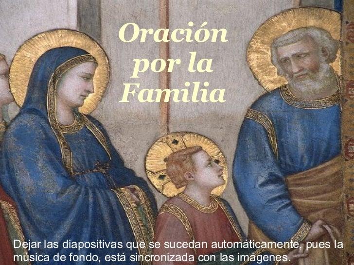 Oração pela Familia Oración por la Familia Dejar las diapositivas que se sucedan automáticamente, pues la música de fondo,...