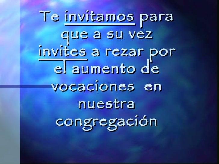 Te  invitamos  para que a su vez  invites  a rezar por el aumento de vocaciones  en nuestra congregación
