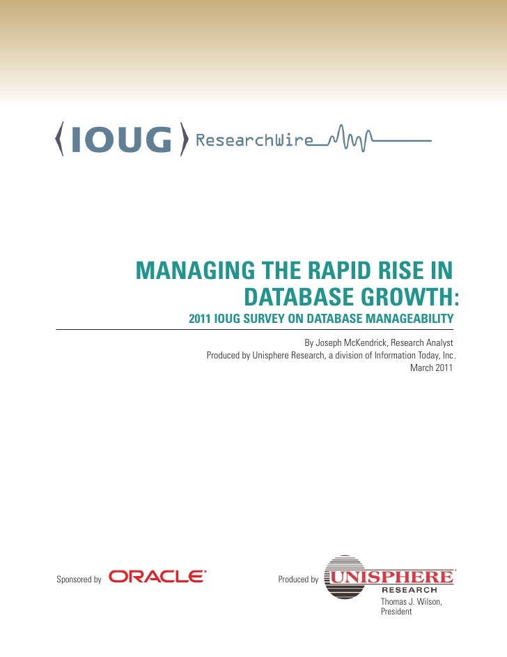 MANAGING THE RAPID RISE IN                      DATABASE GROWTH:                   2011 IOUG SURVEY ON DATABASE MANAGEABIL...