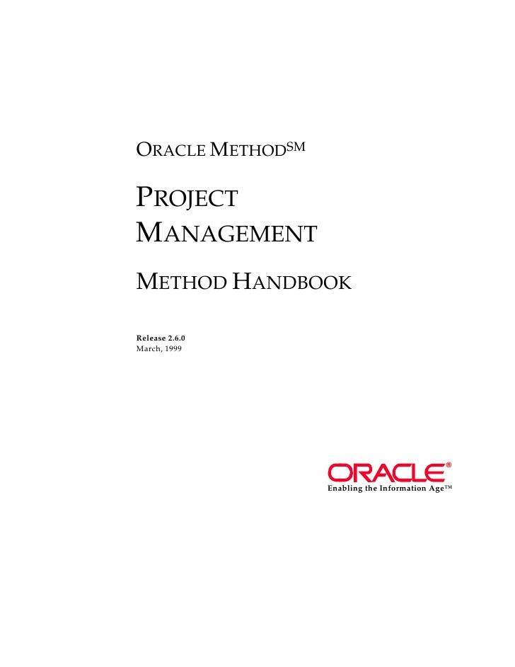 ORACLE METHODSM  PROJECT MANAGEMENT METHOD HANDBOOK  Release 2.6.0 March, 1999                                            ...