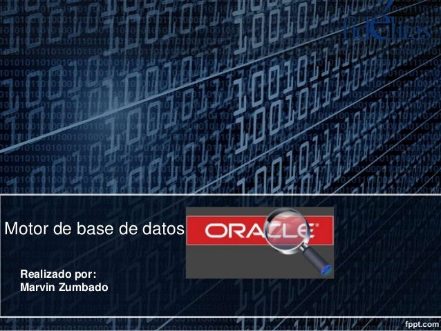 Motor de base de datos Oracle Realizado por: Marvin Zumbado
