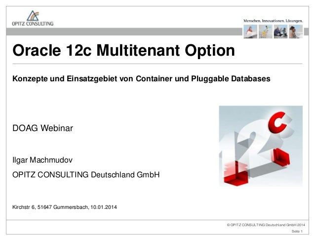 Oracle 12c Multitenant Option Konzepte und Einsatzgebiet von Container und Pluggable Databases  DOAG Webinar  Ilgar Machmu...