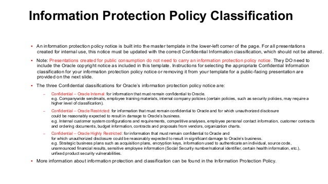 Information Protection Policy Classification § An information protection policy notice is built into the master template...