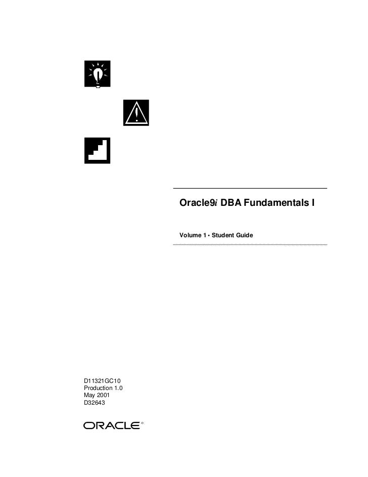 Oracle9i DBA Fundamentals I                    Volume 1 • Student Guide     D11321GC10 Production 1.0 May 2001 D32643