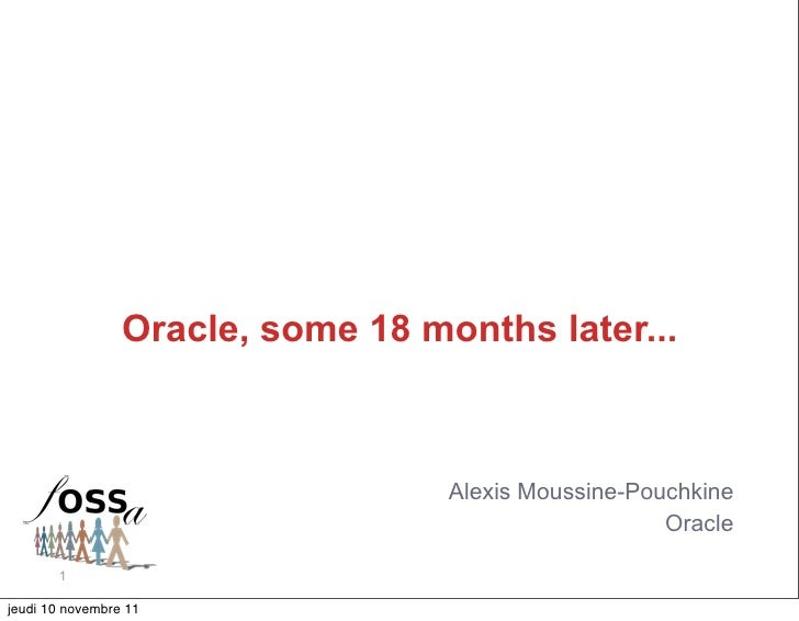 Oracle, some 18 months later...                                   Alexis Moussine-Pouchkine                               ...