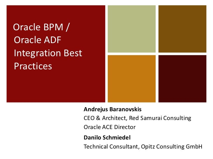 Oracle BPM /Oracle ADFIntegration BestPractices                   Andrejus Baranovskis                   CEO & Architect, ...
