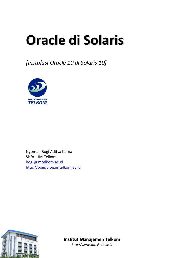 Oracle di Solaris[Instalasi Oracle 10 di Solaris 10]Nyoman Bogi Aditya KarnaSisfo – IM Telkombogi@imtelkom.ac.idhttp://bog...